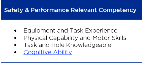 Safety & Performance Relevant Competency •	Equipment and Task Experience •	Physical Capability and Motor Skills •	Task and Role Knowledgeable •	Cognitive Ability
